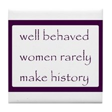 Well behaved women rarely make history Tile Coaste