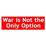 War is not the Only Option (bumper sticker)