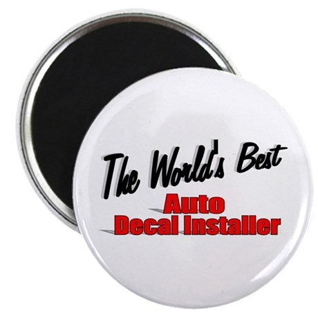 """The World's Best Auto Decal Installer"" Magnet"