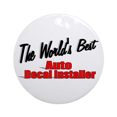 """The World's Best Auto Decal Installer"" Ornament ("