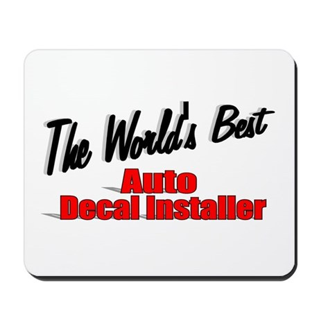 """The World's Best Auto Decal Installer"" Mousepad"