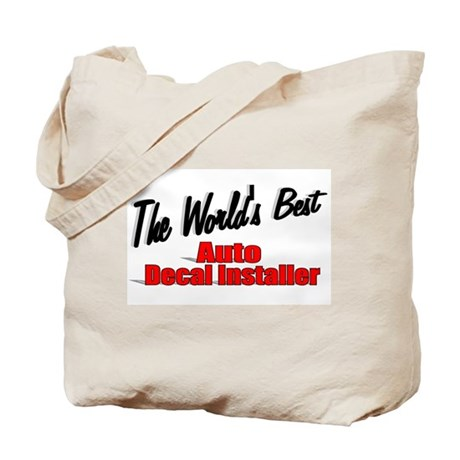 """The World's Best Auto Decal Installer"" Tote Bag"