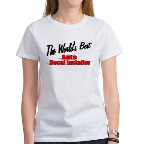 """The World's Best Auto Decal Installer"" Women's T-"