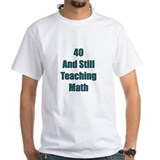 40 And Teaching Math Shirt