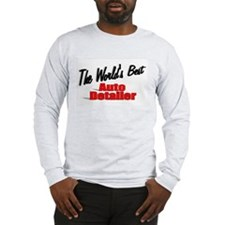 """The World's Best Auto Detailer"" Long Sleeve T-Shi"