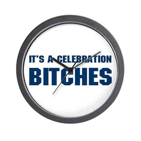 It's a Celebration BITCHES! Wall Clock