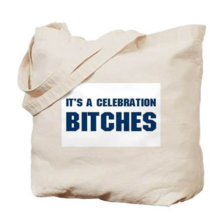 It's a Celebration BITCHES! Tote Bag