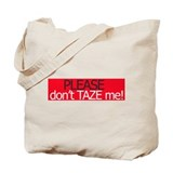 Please don't taze me ... Tote Bag