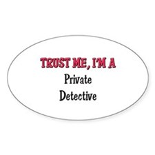 Trust Me I'm a Private Detective Oval Decal