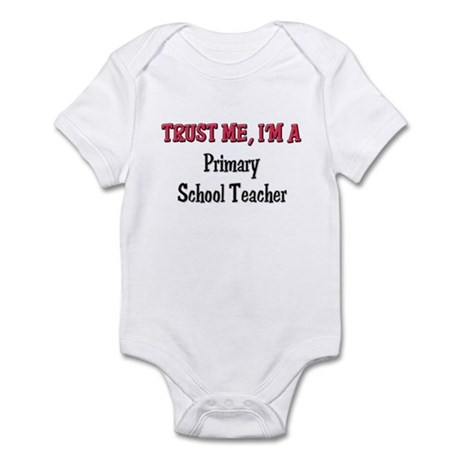 Trust Me I'm a Primary School Teacher Infant Bodys