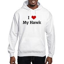 I Love My Hawk Hoodie