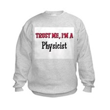 Trust Me I'm a Physicist Sweatshirt