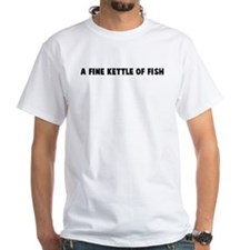 A fine kettle of fish Shirt