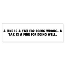 A fine is a tax for doing wro Bumper Bumper Sticker