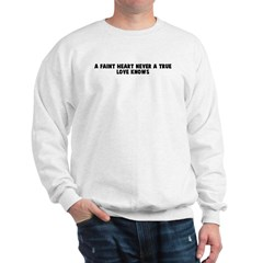 A faint heart never a true lo Sweatshirt