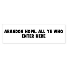 Abandon hope all ye who enter Bumper Bumper Sticker