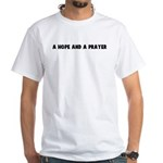A hope and a prayer White T-Shirt