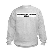 Better living through denial Sweatshirt