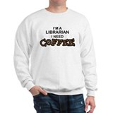 Librarian Need Coffee Sweatshirt