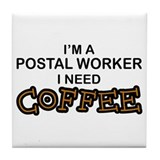 Postal Worker Need Coffee Tile Coaster