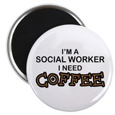Social Worker Need Coffee Magnet