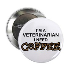 "Veterinarian Need Coffee 2.25"" Button"