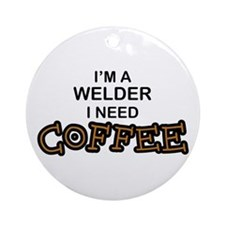 Welder Need Coffee Ornament (Round)