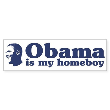 Obama is my homeboy Bumper Sticker