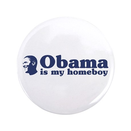 Obama is my homeboy 3.5&quot; Button