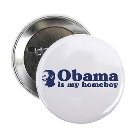Obama is my homeboy 2.25&quot; Button