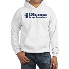 Obama is my homeboy Hooded Sweatshirt