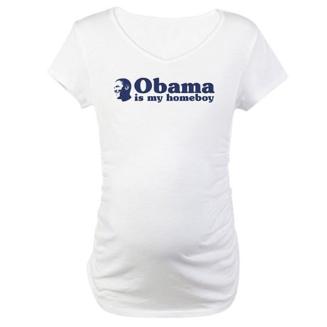 Obama is my homeboy Maternity T-Shirt