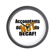 Accountant NOT Decaf! Wall Clock