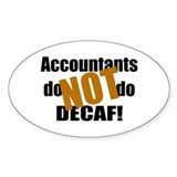 Accountant NOT Decaf! Oval Decal