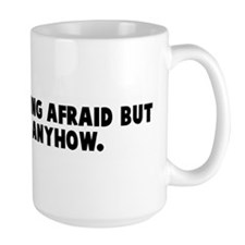 Courage is being afraid but g Mug