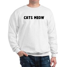 Cats meow Sweatshirt