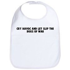 Cry havoc and let slip the do Bib