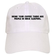 Drink your coffee there are p Baseball Cap
