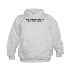 Drink your coffee there are p Hoodie