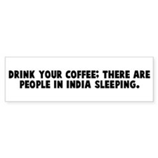 Drink your coffee there are p Bumper Bumper Sticker