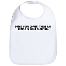 Drink your coffee there are p Bib