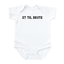 Et tu brute Infant Bodysuit