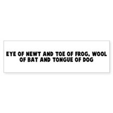 Eye of newt and toe of frog w Bumper Bumper Sticker