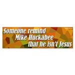 Mike Huckabee Isn't Jesus Bumper Sticker
