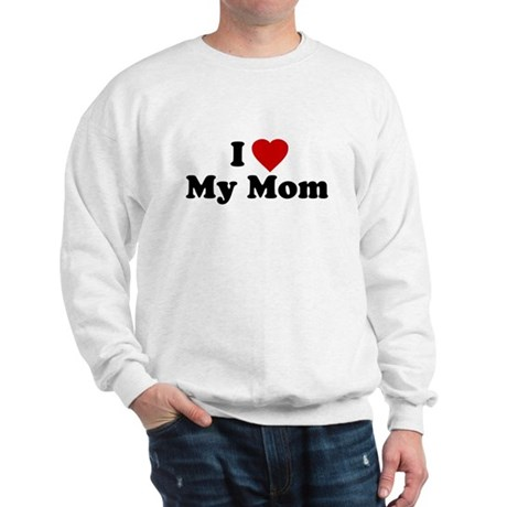 I Love [heart] My Mom Sweatshirt