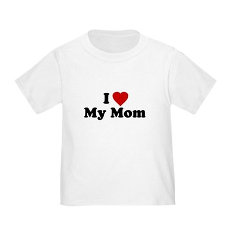 I Love [heart] My Mom Toddler T-Shirt