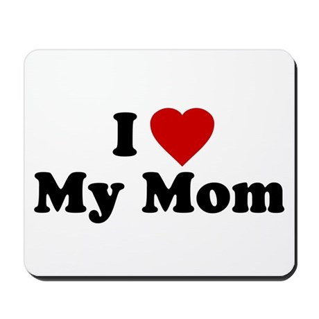 I Love [heart] My Mom Mousepad