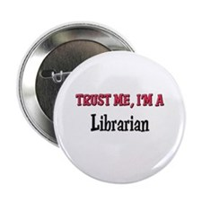"Trust Me I'm a Librarian 2.25"" Button"