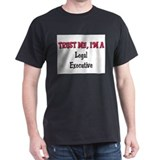 Trust Me I'm a Legal Executive T-Shirt
