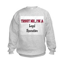 Trust Me I'm a Legal Executive Sweatshirt